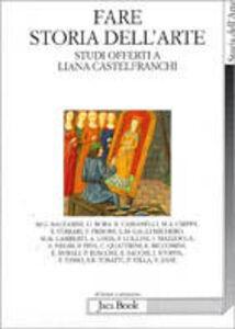 Libro Fare storia dell'arte. Studi offerti a Liana Castelfranchi