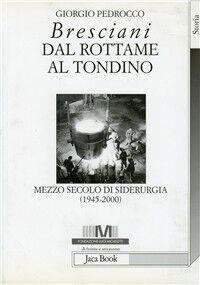 Bresciani: dal rottame al tondino. Mezzo secolo di siderurgia (1945-2000)