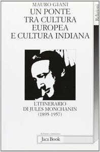 Libro Un ponte tra cultura europea e cultura indiana. L'itinerario di Jules Monchanin (1895-1957) Mauro Giani