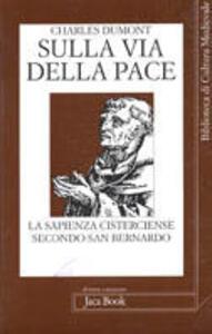 Libro Sulla via della pace. La sapienza cisterciense secondo San Benedetto Charles Dumont