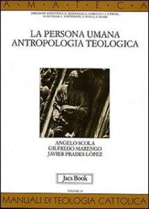 La persona umana. Antropologia teologica