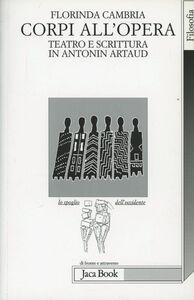 Foto Cover di Corpi all'opera. Teatro e scrittura in Antonin Artaud, Libro di Florinda Cambria, edito da Jaca Book