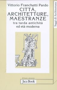 Città, architetture, maestranze tra tarda antichità ed età moderna