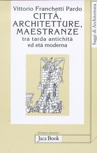 Libro Città, architetture, maestranze tra tarda antichità ed età moderna Vittorio Franchetti Pardo