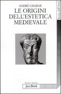 Libro Le origini dell'estetica medievale André Grabar