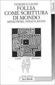 Foto Cover di Follia come scrittura di mondo. Minkowski, Straus, Kuhn, Libro di Federico Leoni, edito da Jaca Book