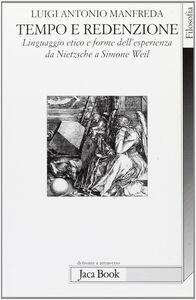 Foto Cover di Tempo e redenzione. Linguaggio etico e forme dell'esperienza da Nietzsche a Simone Weil, Libro di Luigi A. Manfreda, edito da Jaca Book