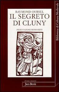 Foto Cover di Il segreto di Cluny. Vita dei santi abati da Bernone a Pietro il Venerabile, 910-1156, Libro di Raymond Oursel, edito da Jaca Book
