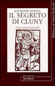 Libro Il segreto di Cluny. Vita dei santi abati da Bernone a Pietro il Venerabile, 910-1156 Raymond Oursel