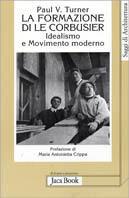 La formazione di Le Corbusier. Idealismo e movimento moderno