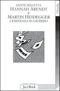 Libro Hannah Arendt e Martin Heidegger. L'esistenza in giudizio Sante Maletta
