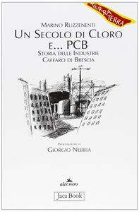 Libro Un secolo di cloro e PCB. Storia delle industrie Caffaro di Brescia Marino Ruzzenenti