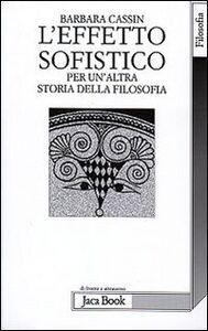 Libro L' effetto sofistico. Per un'altra storia della filosofia Barbara Cassin