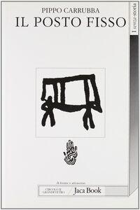 Foto Cover di Il posto fisso, Libro di Pippo Carrubba, edito da Jaca Book