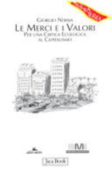 Le merci e i valori. Per una critica ecologica al Capitalismo - Giorgio Nebbia - copertina