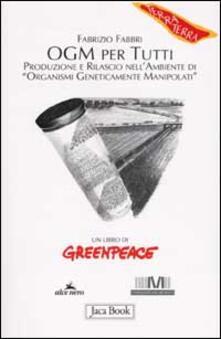 OGM per tutti. Produzione e rilascio nellambiente di «organismi geneticamente manipolati».pdf