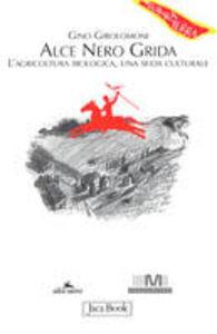 Libro Alce Nero grida. L'agricoltura biologica, una sfida culturale Gino Girolomoni