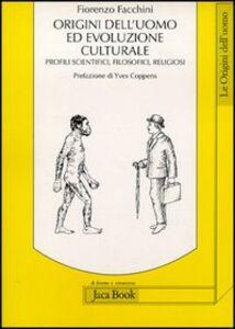 Libro Origini dell'uomo ed evoluzione culturale. Profili scientifici, filosofici, religiosi Fiorenzo Facchini