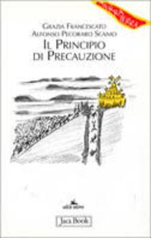 Il principio di precauzione - Grazia Francescato,Alfonso Pecoraro Scanio - copertina