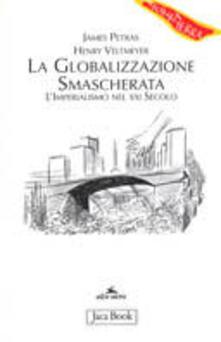 La globalizzazione smascherata. L'imperialismo nel XXI secolo - James Petras,Henry Veltmeyer - copertina