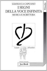 Libro I segni della voce infinita. Musica e scrittura Gianluca Capuano