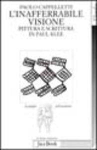 Libro L' inafferrabile visione. Pittura e scrittura in Paul Klee Paolo Cappelletti