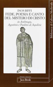 Fede poesia e canto del mistero di Cristo in sant'Ambrogio, sant'Agostino e Paolino di Aquileia