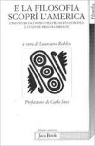 Foto Cover di E la filosofia scoprì l'America. Incontro scontro tra filosofia europea e culture precolombiane, Libro di  edito da Jaca Book