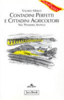 Contadini perfetti e cittadini agricoltori. Nel pensiero antico - Valerio Merlo - copertina