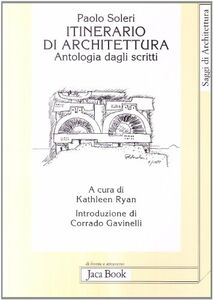 Libro Itinerario di architettura. Antologia dagli scritti Paolo Soleri