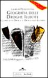 Libro Geografia delle droghe illecite. Guerra alla droga=droga alla guerra Giorgio Pietrostefani