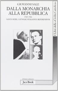 Libro Dalla monarchia alla repubblica. Santa Sede, cattolici italiani e referendum (1943-1946) Giovanni Sale