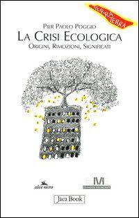 La crisi ecologica: origini, rimozioni, significati
