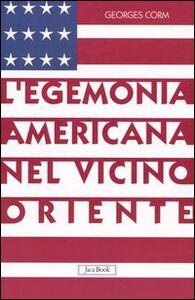 Libro L' egemonia americana nel Vicino Oriente Georges Corm