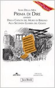 Libro Prima di dire, cantate. Dalla caduta del muro di Berlino alla seconda guerra del Golfo Ivan Della Mea