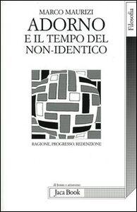 Libro Adorno e il tempo del non-identico. Ragione, progresso, redenzione Marco Maurizi