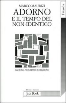 Adorno e il tempo del non-identico. Ragione, progresso, redenzione - Marco Maurizi - copertina