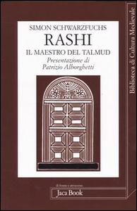 Libro Rashi. Il maestro del Talmud Simon Schwarzfuchs