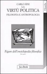 Libro Figure dell'enciclopedia filosofica «Transito Verità». Vol. 4: La virtù politica. Filosofia e antropologia. Carlo Sini
