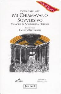 Libro Mi chiamavano sovversivo. Memorie di solidarietà operaia Pippo Carrubba
