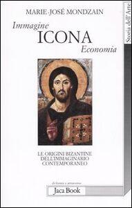 Libro Immagine, icona, economia. Le origini bizantine dell'immaginario contemporaneo Marie-José Mondzain