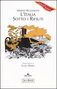 Foto Cover di L' Italia sotto i rifiuti. Brescia: un monito per la penisola, Libro di Marino Ruzzenenti, edito da Jaca Book