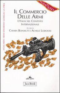 Libro Il commercio delle armi. L'Italia nel contesto internazionale