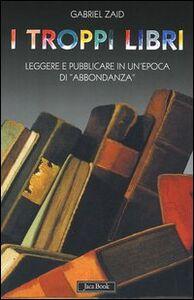 Libro I troppi libri. Leggere e pubblicare in un'epoca di «abbondanza» Gabriel Zaid