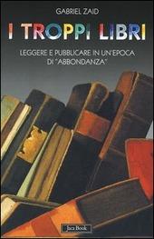 I troppi libri. Leggere e pubblicare in un'epoca di «abbondanza»