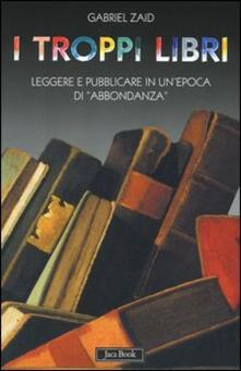 I troppi libri. Leggere e pubblicare in un'epoca di «abbondanza» - Gabriel Zaid - copertina