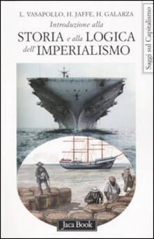 Introduzione alla storia e alla logica dell'imperialismo - Henrike Galarza,Hosea Jaffe,Luciano Vasapollo - copertina