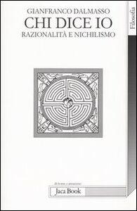 Libro Chi dice io. Razionalità e nichilismo Gianfranco Dalmasso