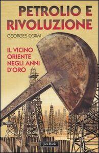 Libro Petrolio e rivoluzione. Il Vicino Oriente negli anni d'oro Georges Corm