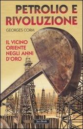 Petrolio e rivoluzione. Il Vicino Oriente negli anni d'oro